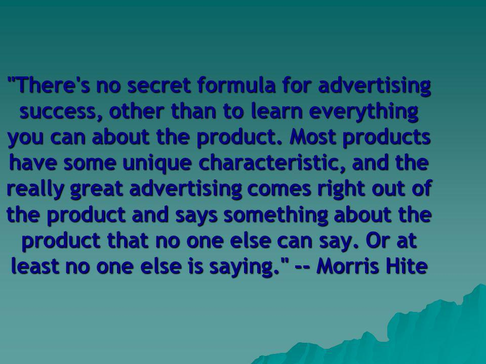 There s no secret formula for advertising success, other than to learn everything you can about the product.