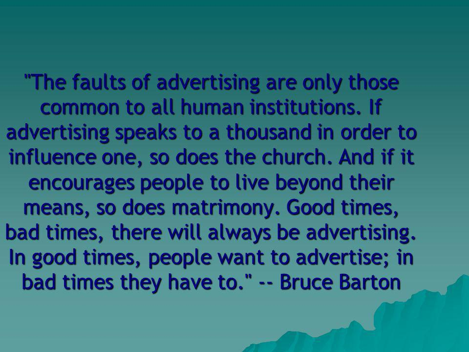 The faults of advertising are only those common to all human institutions.