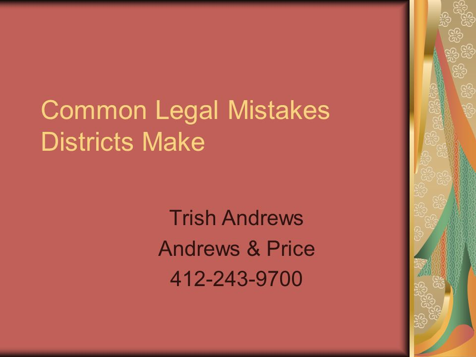 Common Legal Mistakes Districts Make Trish Andrews Andrews & Price 412-243-9700