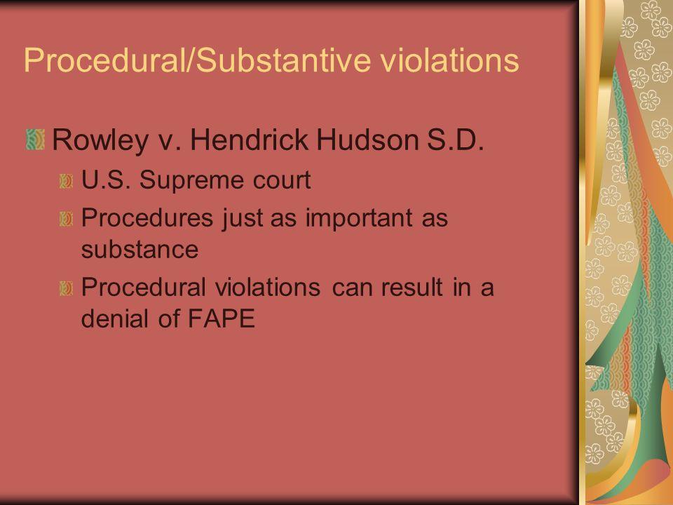 Procedural/Substantive violations Rowley v. Hendrick Hudson S.D. U.S. Supreme court Procedures just as important as substance Procedural violations ca