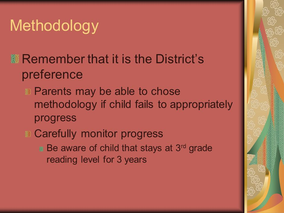 Methodology Remember that it is the Districts preference Parents may be able to chose methodology if child fails to appropriately progress Carefully m