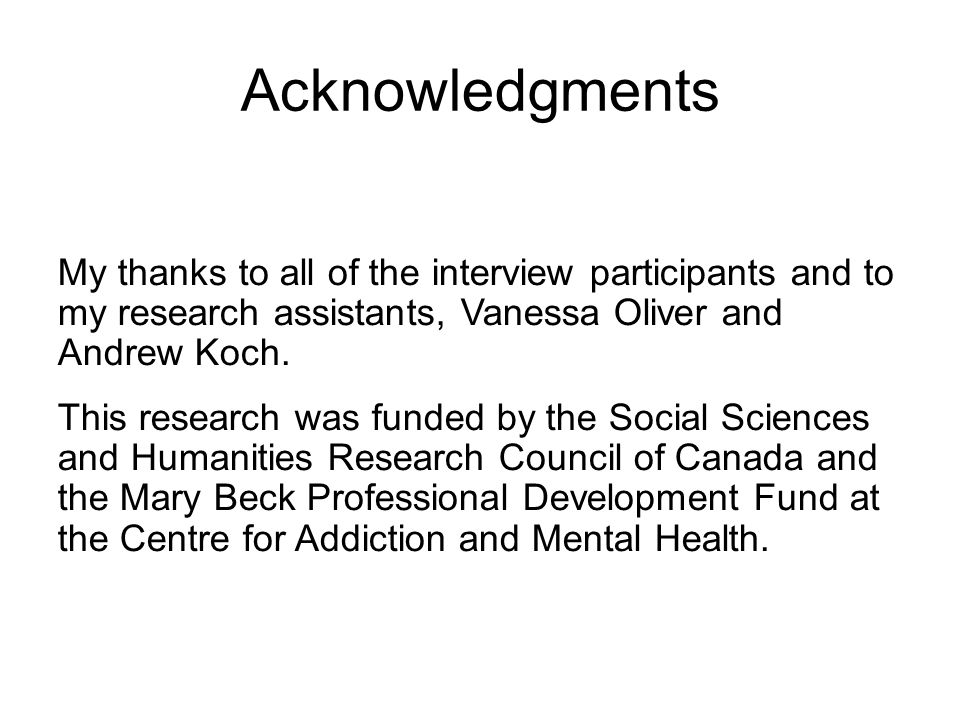 Acknowledgments My thanks to all of the interview participants and to my research assistants, Vanessa Oliver and Andrew Koch. This research was funded