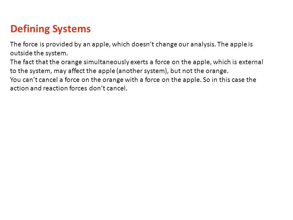 The force is provided by an apple, which doesnt change our analysis. The apple is outside the system. The fact that the orange simultaneously exerts a