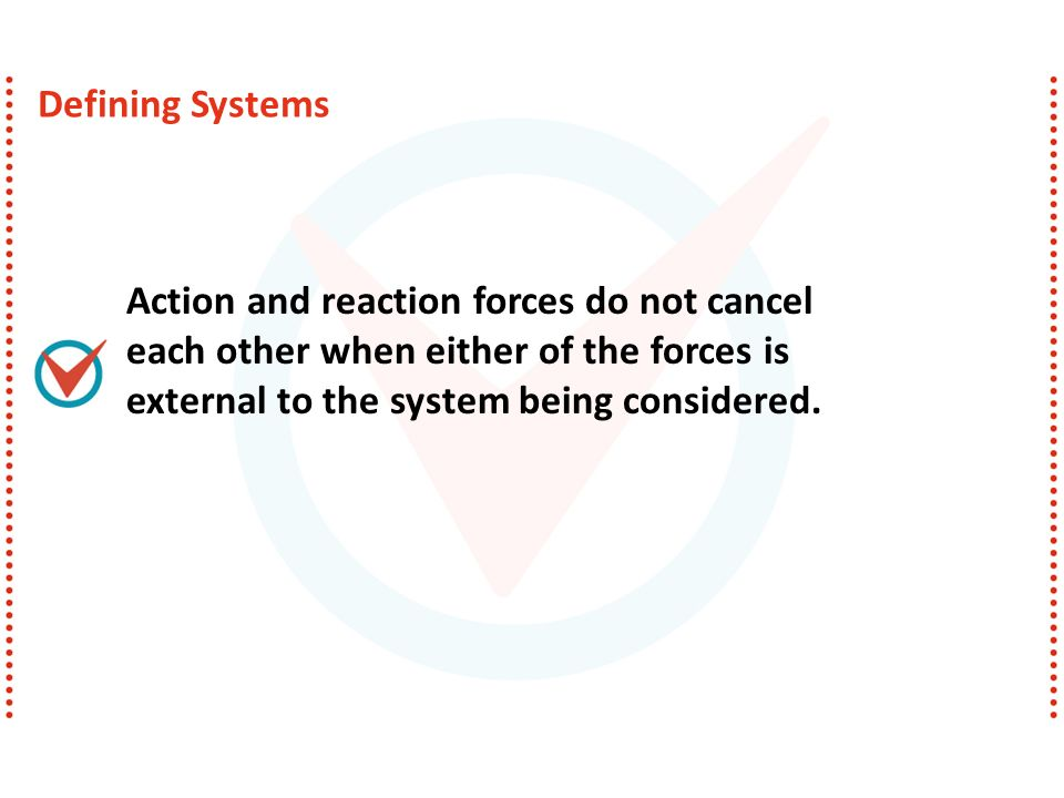 Action and reaction forces do not cancel each other when either of the forces is external to the system being considered. Defining Systems