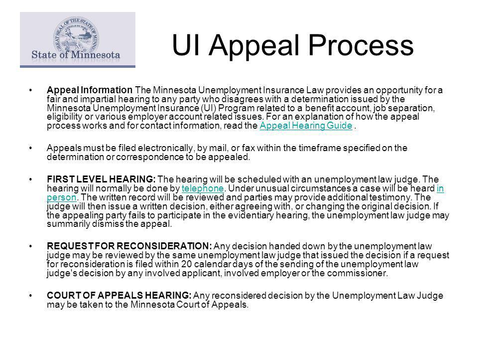 UI Appeal Process Appeal Information The Minnesota Unemployment Insurance Law provides an opportunity for a fair and impartial hearing to any party wh