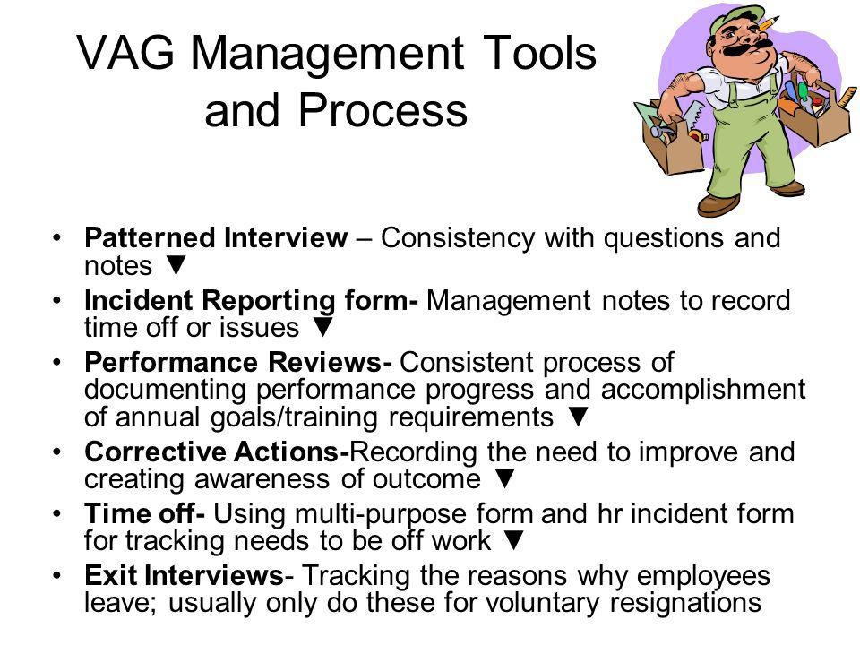 VAG Management Tools and Process Patterned Interview – Consistency with questions and notes Incident Reporting form- Management notes to record time o