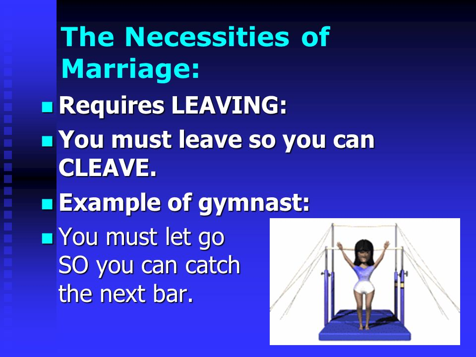 The Necessities of Marriage: Requires LEAVING: Requires LEAVING: You must leave so you can CLEAVE. You must leave so you can CLEAVE. Example of gymnas