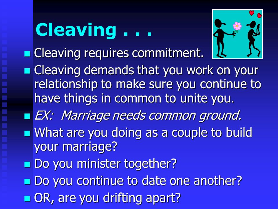 Cleaving...Cleaving requires commitment. Cleaving requires commitment.