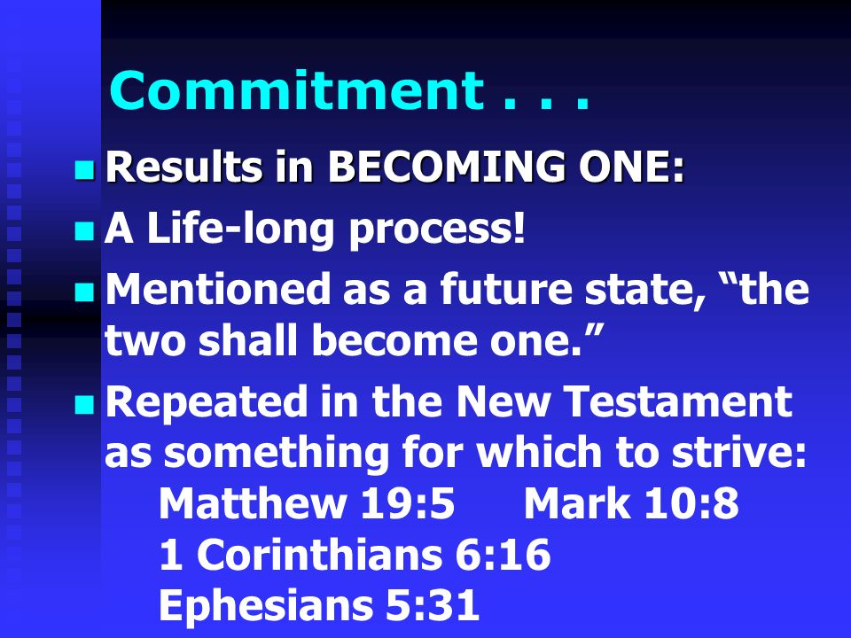 Commitment...Results in BECOMING ONE: Results in BECOMING ONE: A Life-long process.