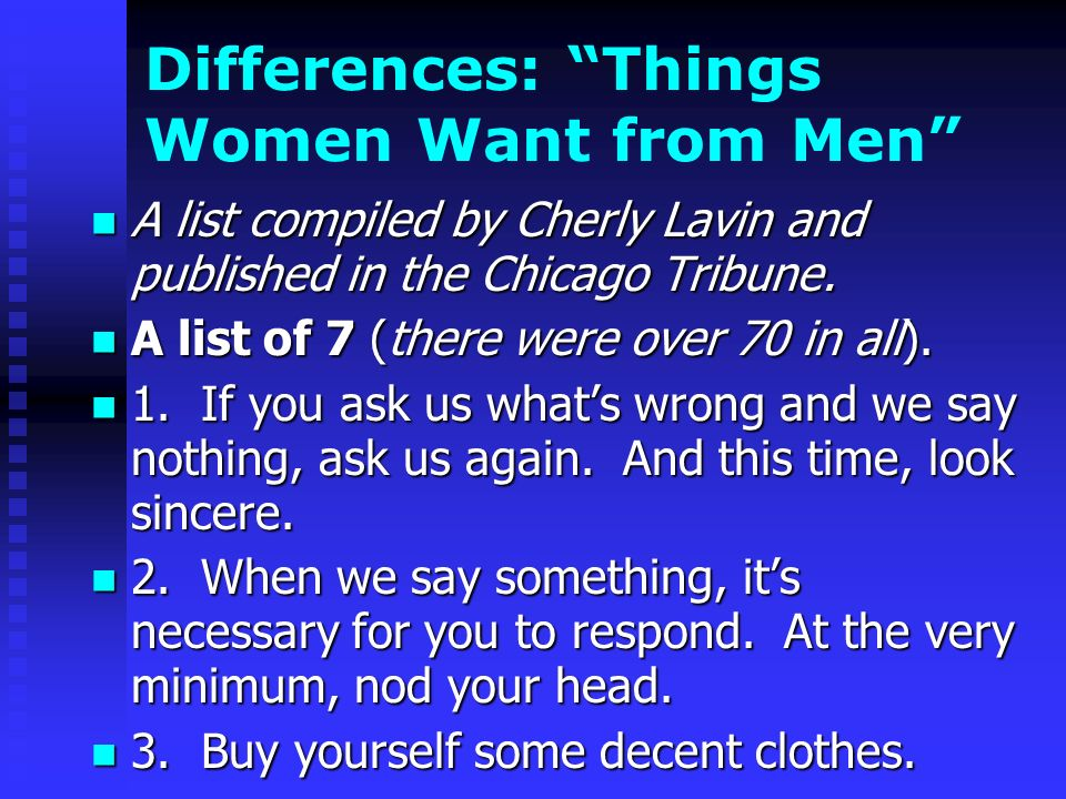 Differences: Things Women Want from Men A list compiled by Cherly Lavin and published in the Chicago Tribune.