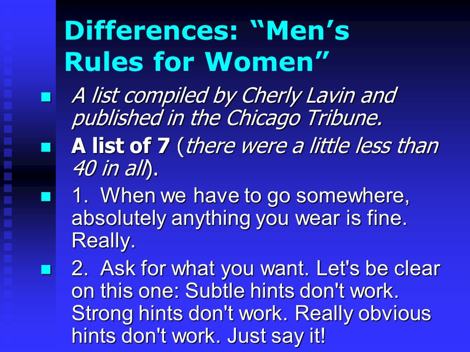 Differences: Mens Rules for Women A list compiled by Cherly Lavin and published in the Chicago Tribune. A list compiled by Cherly Lavin and published
