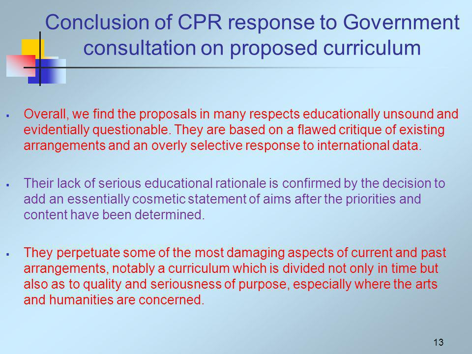 Conclusion of CPR response to Government consultation on proposed curriculum Overall, we find the proposals in many respects educationally unsound and evidentially questionable.