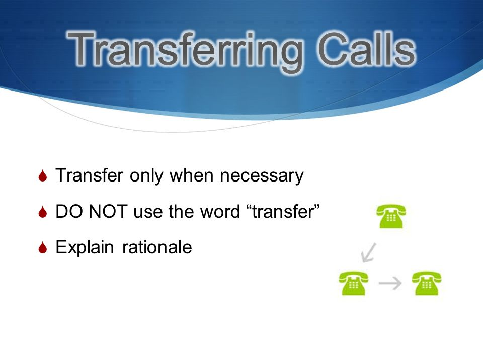 Transfer only when necessary DO NOT use the word transfer Explain rationale