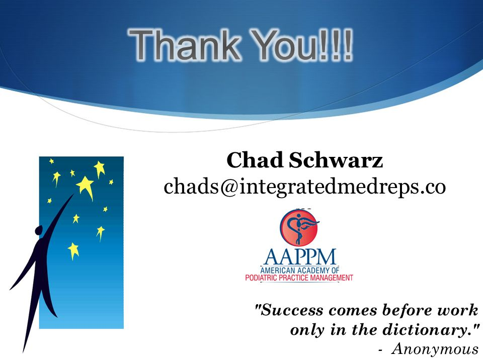 Chad Schwarz chads@integratedmedreps.co m Success comes before work only in the dictionary. - Anonymous