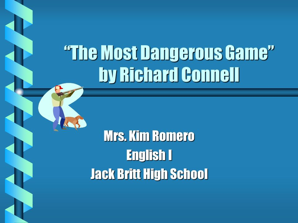 The Most Dangerous Game by Richard Connell Mrs. Kim Romero English I Jack Britt High School