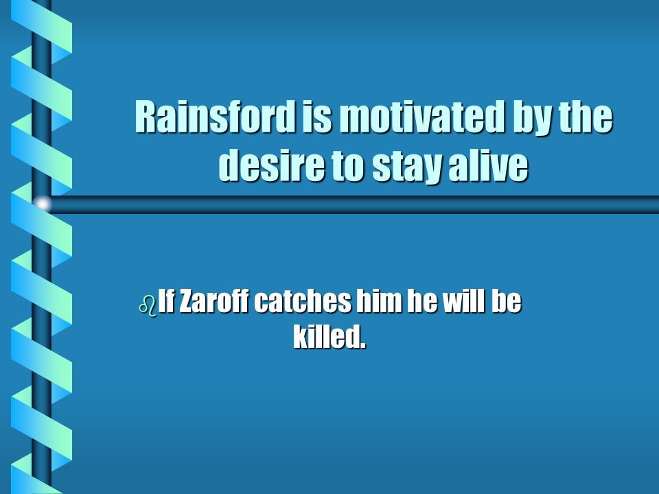 Rainsford is motivated by the desire to stay alive b If Zaroff catches him he will be killed.