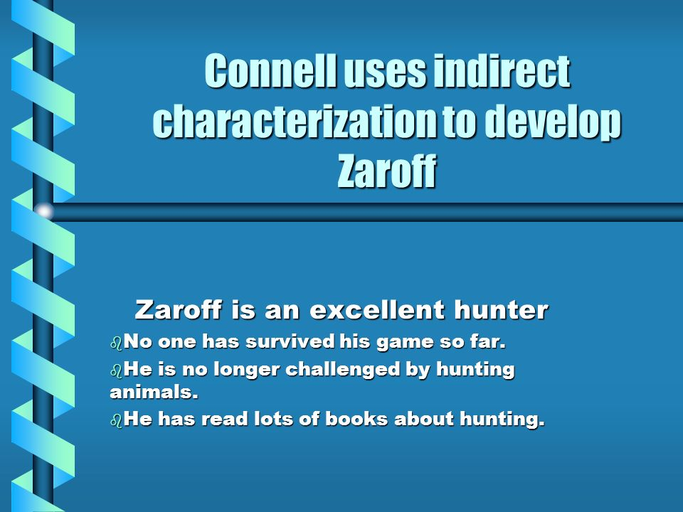Connell uses indirect characterization to develop Zaroff Zaroff is an excellent hunter b No one has survived his game so far. b He is no longer challe