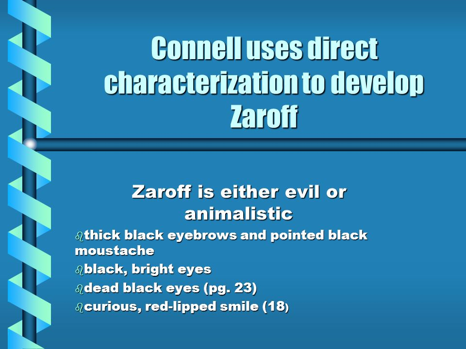Connell uses direct characterization to develop Zaroff Zaroff is either evil or animalistic b thick black eyebrows and pointed black moustache b black
