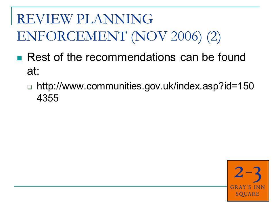 REVIEW PLANNING ENFORCEMENT (NOV 2006) (2) Rest of the recommendations can be found at: http://www.communities.gov.uk/index.asp?id=150 4355
