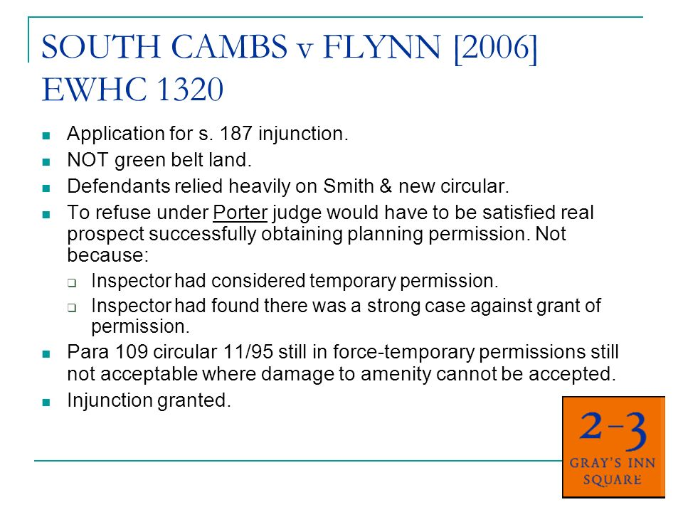 SOUTH CAMBS v FLYNN [2006] EWHC 1320 Application for s. 187 injunction. NOT green belt land. Defendants relied heavily on Smith & new circular. To ref