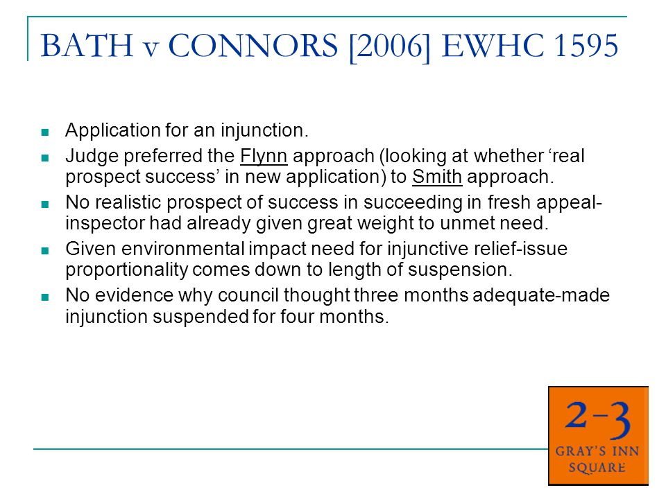 BATH v CONNORS [2006] EWHC 1595 Application for an injunction. Judge preferred the Flynn approach (looking at whether real prospect success in new app