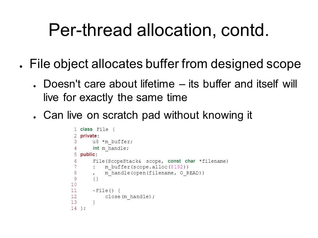 Per-thread allocation, contd. File object allocates buffer from designed scope Doesn't care about lifetime – its buffer and itself will live for exact
