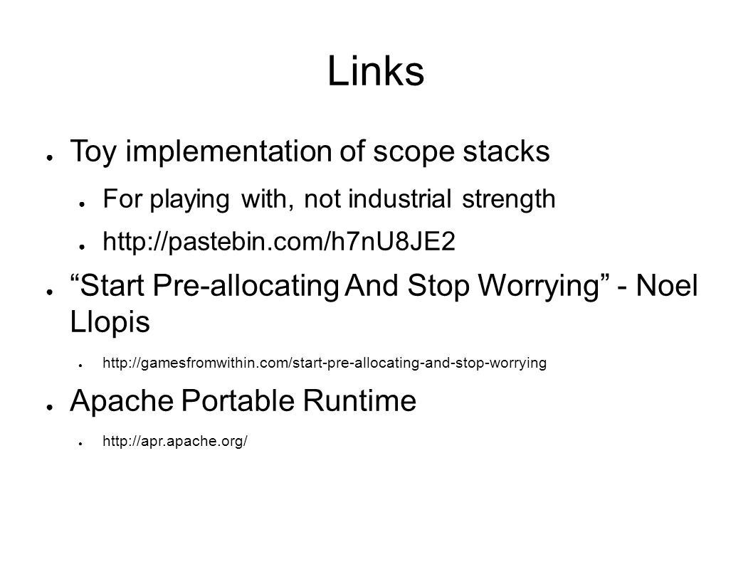 Links Toy implementation of scope stacks For playing with, not industrial strength http://pastebin.com/h7nU8JE2 Start Pre-allocating And Stop Worrying