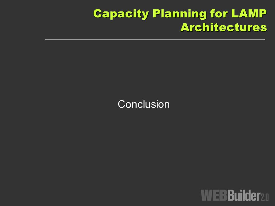 Capacity Planning for LAMP Architectures Conclusion