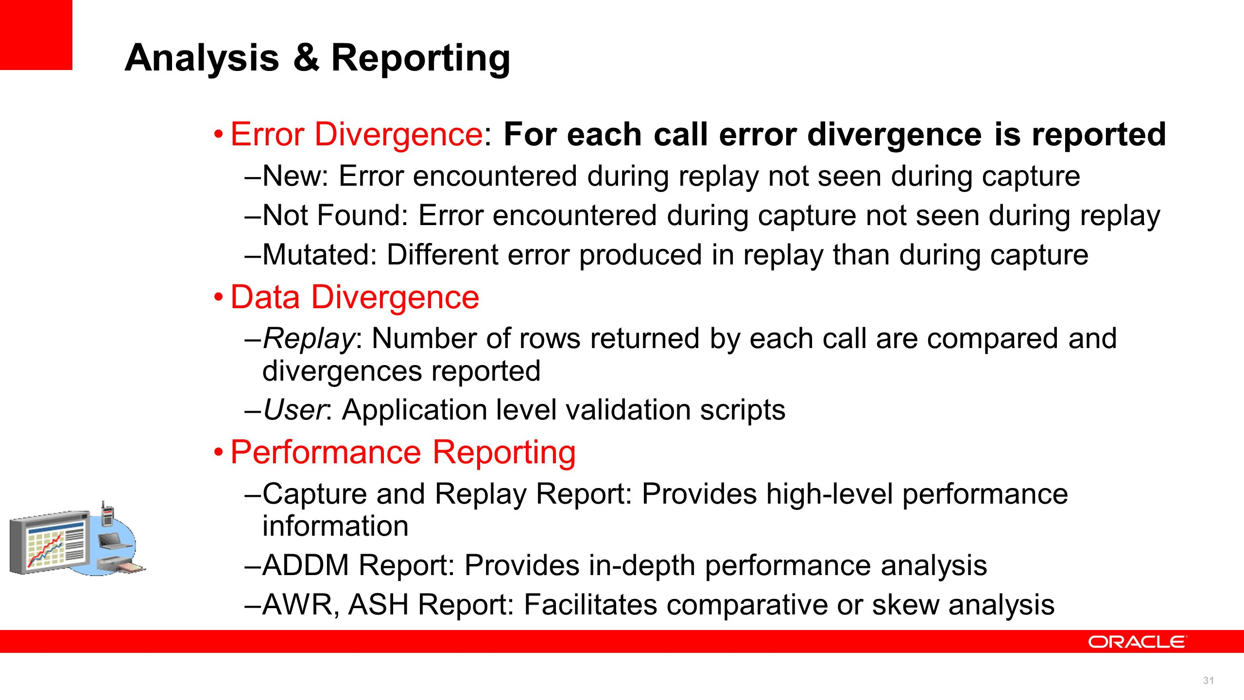31 Analysis & Reporting Error Divergence: For each call error divergence is reported –New: Error encountered during replay not seen during capture –No