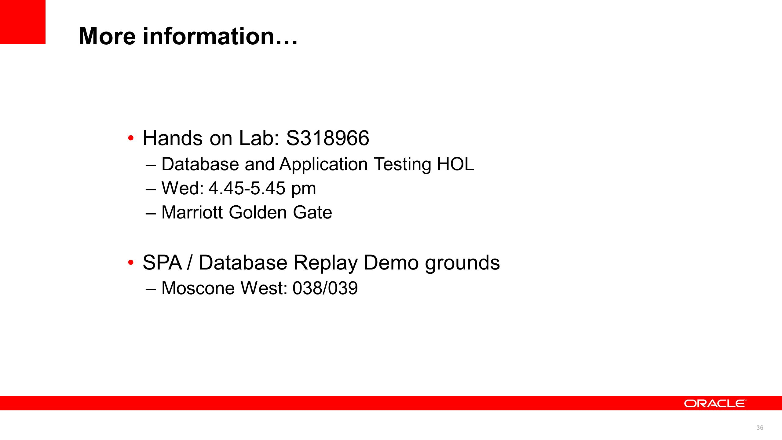 36 More information… Hands on Lab: S318966 – Database and Application Testing HOL – Wed: 4.45-5.45 pm – Marriott Golden Gate SPA / Database Replay Dem