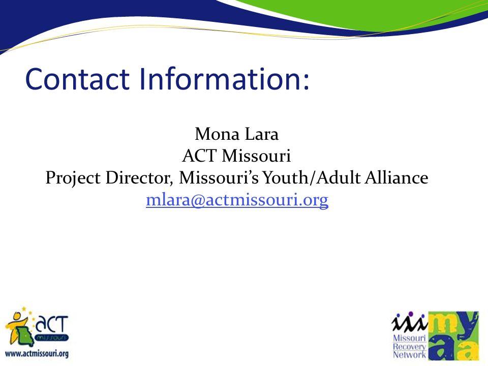 Mona Lara ACT Missouri Project Director, Missouris Youth/Adult Alliance mlara@actmissouri.org Contact Information: