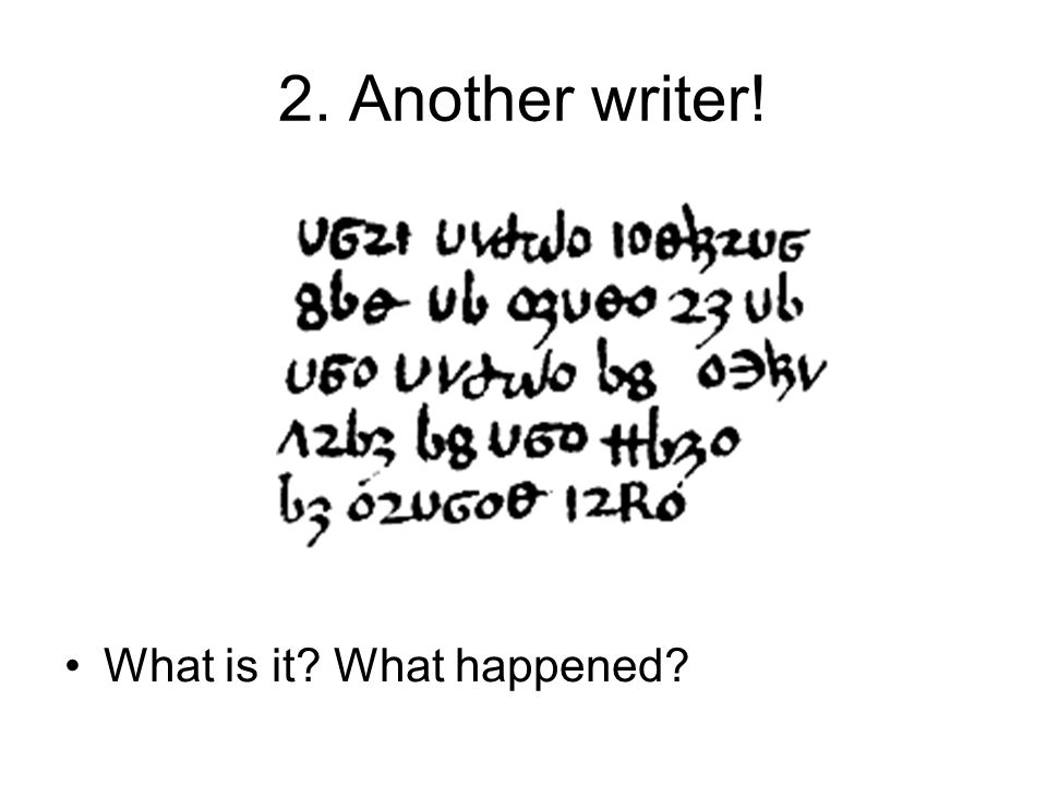 2. Another writer! What is it? What happened?
