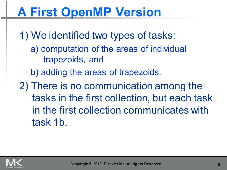 18 A First OpenMP Version 1) We identified two types of tasks: a) computation of the areas of individual trapezoids, and b) adding the areas of trapez