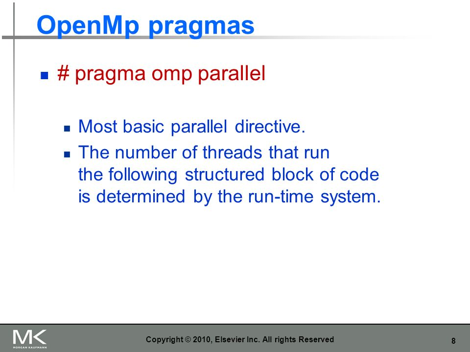 8 OpenMp pragmas Copyright © 2010, Elsevier Inc. All rights Reserved # pragma omp parallel Most basic parallel directive. The number of threads that r