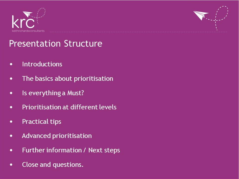 Presentation Structure Introductions The basics about prioritisation Is everything a Must? Prioritisation at different levels Practical tips Advanced