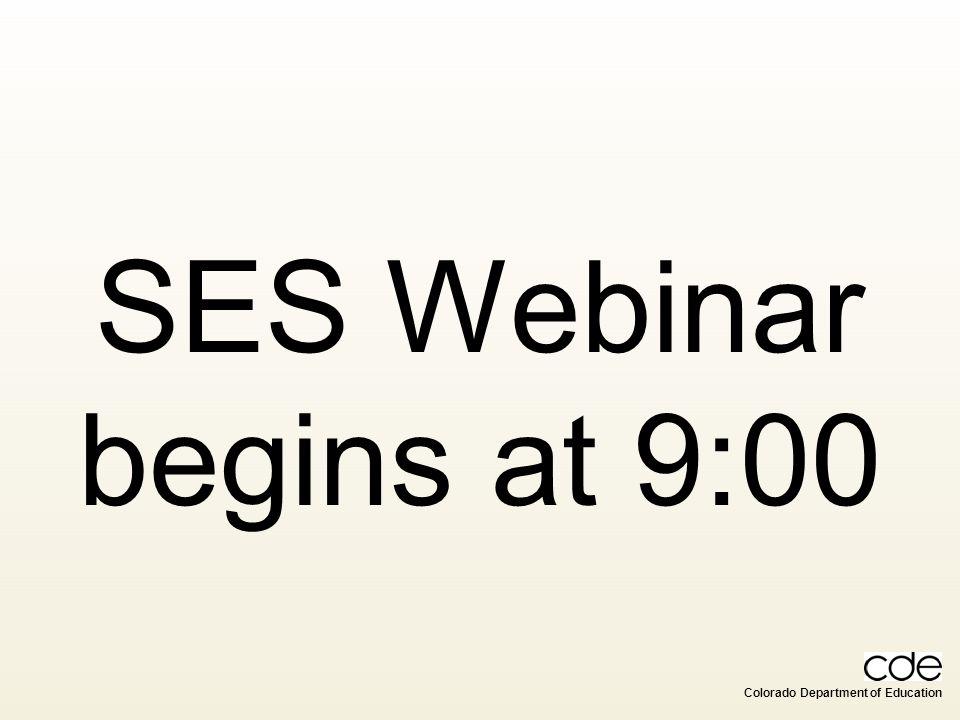 Colorado Department of Education SES Webinar begins at 9:00