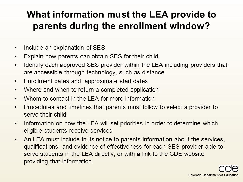 Colorado Department of Education What information must the LEA provide to parents during the enrollment window? Include an explanation of SES. Explain