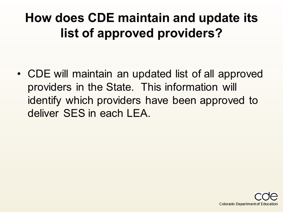 Colorado Department of Education How does CDE maintain and update its list of approved providers? CDE will maintain an updated list of all approved pr