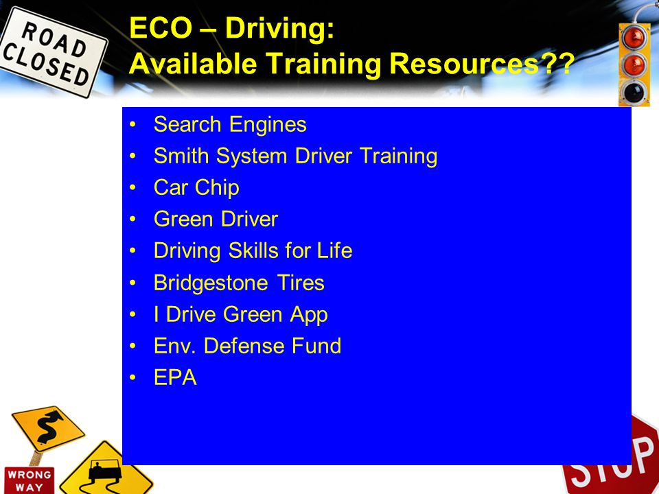 ECO – Driving: Available Training Resources?? Search Engines Smith System Driver Training Car Chip Green Driver Driving Skills for Life Bridgestone Ti