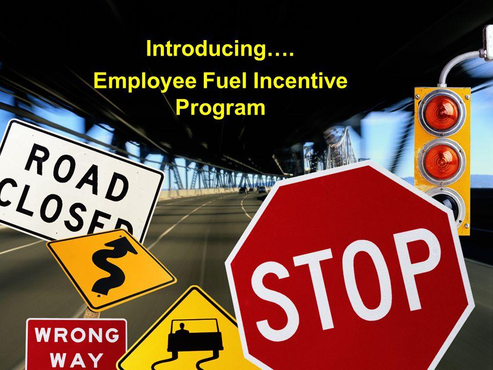 Introducing…. Employee Fuel Incentive Program