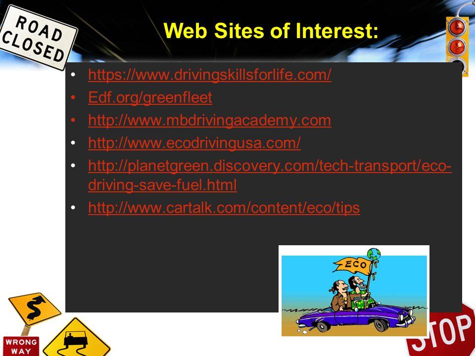 Web Sites of Interest: https://www.drivingskillsforlife.com/ Edf.org/greenfleet http://www.mbdrivingacademy.com http://www.ecodrivingusa.com/ http://p