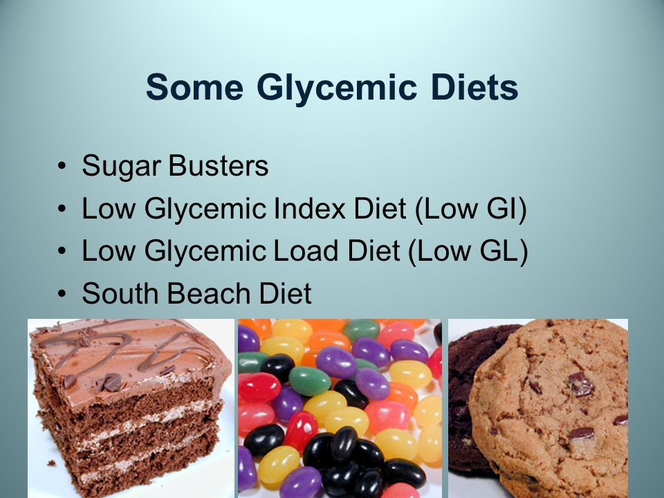 Some Glycemic Diets Sugar Busters Low Glycemic Index Diet (Low GI) Low Glycemic Load Diet (Low GL) South Beach Diet