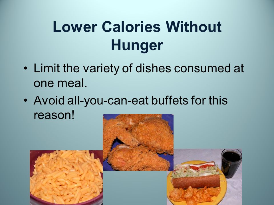 Lower Calories Without Hunger Limit the variety of dishes consumed at one meal.