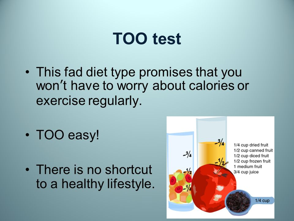 TOO test This fad diet type promises that you wont have to worry about calories or exercise regularly.