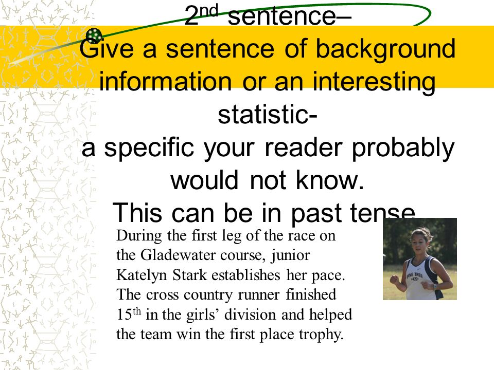 2 nd sentence– Give a sentence of background information or an interesting statistic- a specific your reader probably would not know. This can be in p