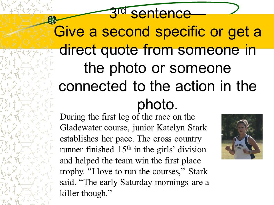 3 rd sentence Give a second specific or get a direct quote from someone in the photo or someone connected to the action in the photo. During the first