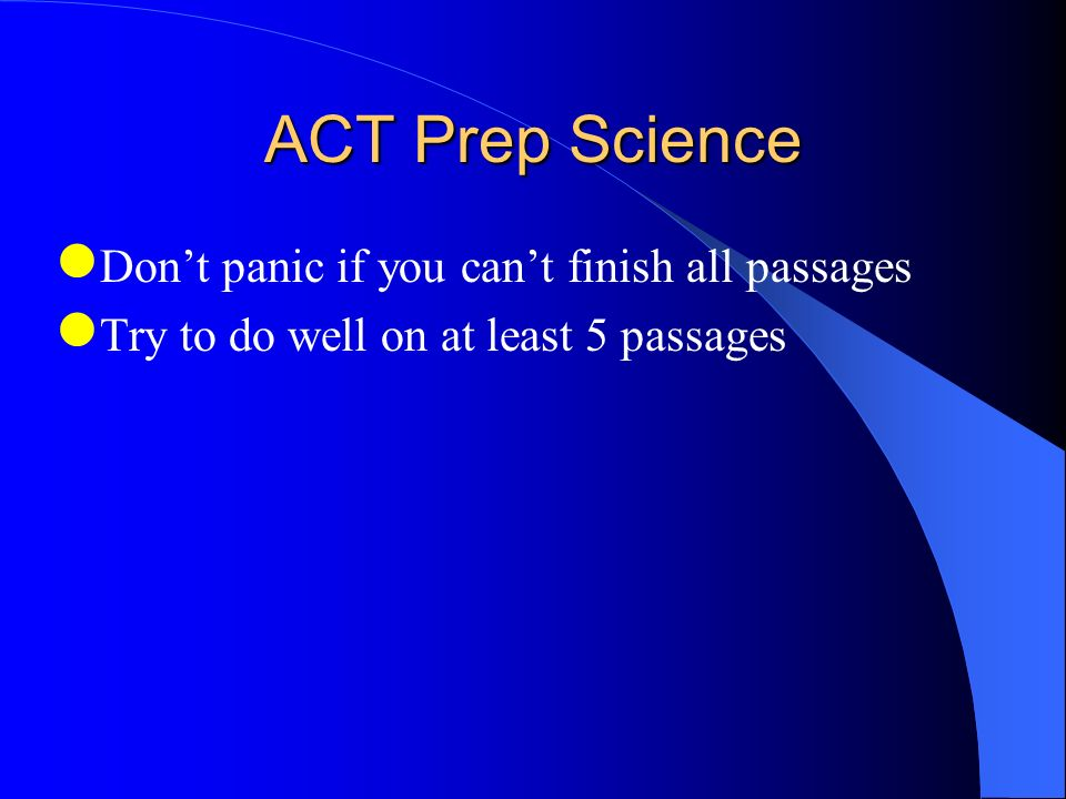 ACT Prep Science Dont spend time agonizing over a questions Avoid thinking long and hard about answer choices If you are stuck – make your best guess