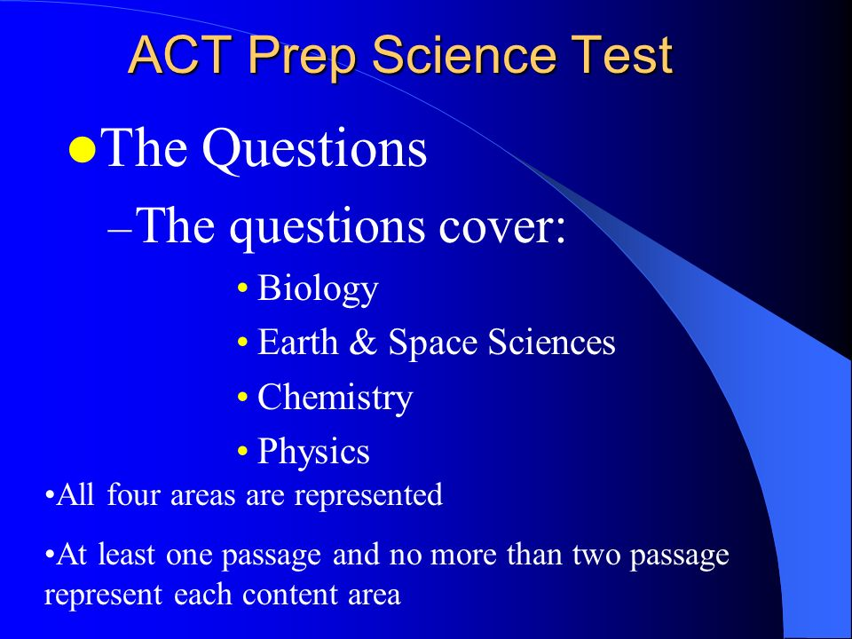 The science test is a test of your science reasoning skills. All of the information you need to answer the questions correctly is provided in the pass