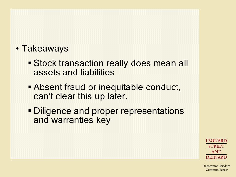 Takeaways Stock transaction really does mean all assets and liabilities Absent fraud or inequitable conduct, cant clear this up later.