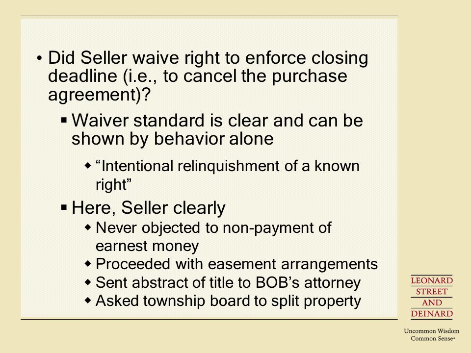 Did Seller waive right to enforce closing deadline (i.e., to cancel the purchase agreement).